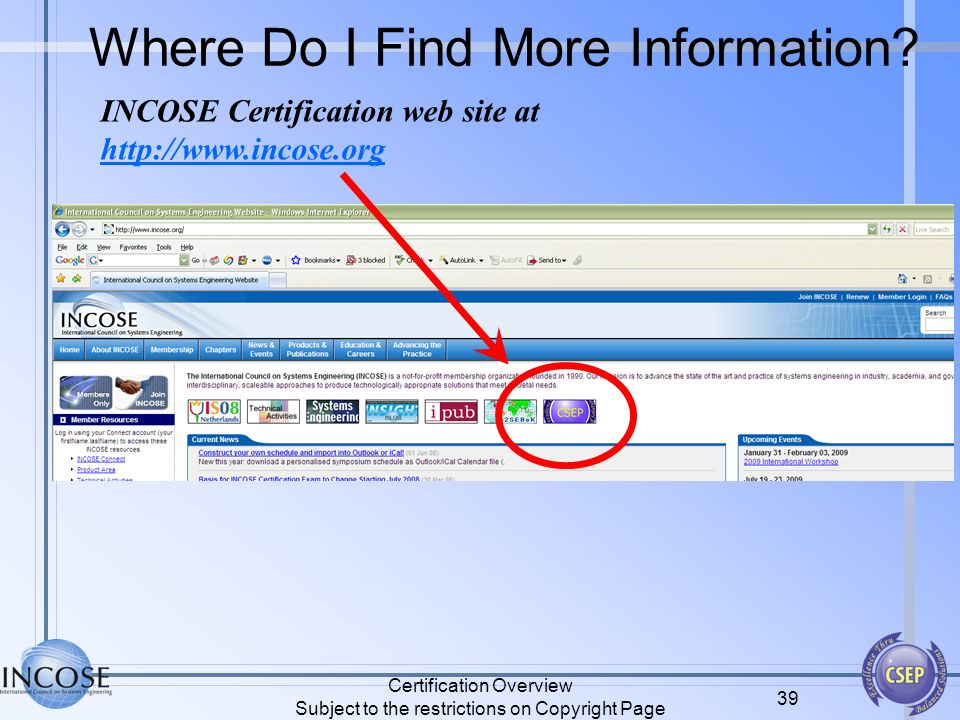 Certification Overview Subject to the restrictions on Copyright Page 39 INCOSE Certification web site at http://www.incose.org Where Do I Find More In