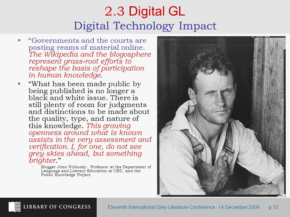 Eleventh International Grey Literature Conference - 14 December 2009p.15 2.3 Digital GL Digital Technology Impact Governments and the courts are posti