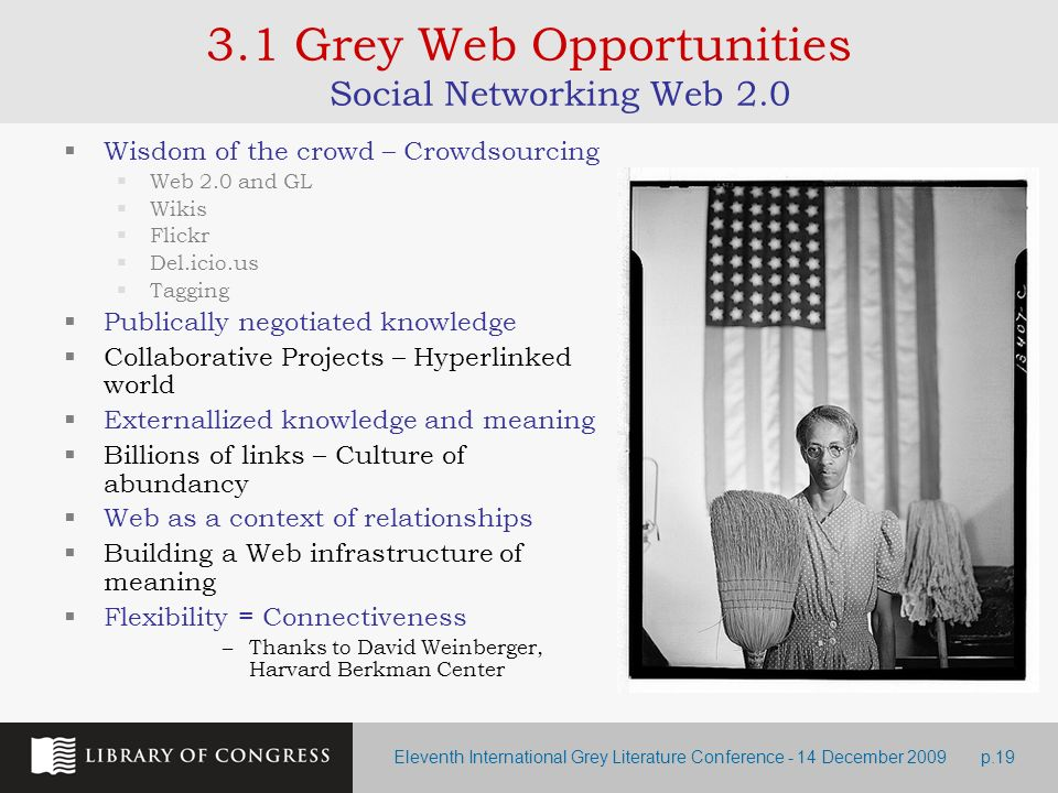 Eleventh International Grey Literature Conference - 14 December 2009p.19 3.1 Grey Web Opportunities Social Networking Web 2.0 Wisdom of the crowd – Cr