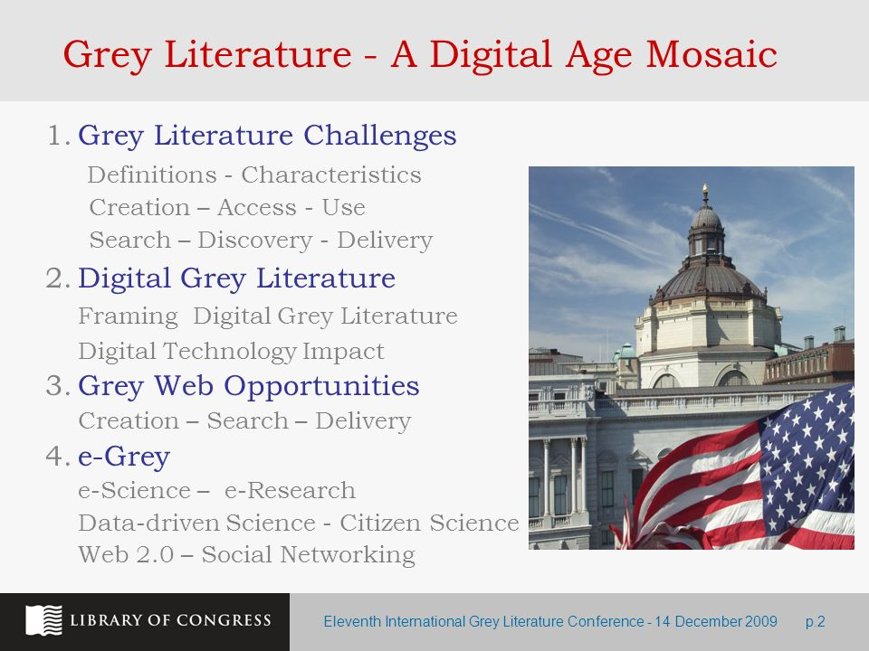 Eleventh International Grey Literature Conference - 14 December 2009p.2 Grey Literature - A Digital Age Mosaic 1.Grey Literature Challenges Definition