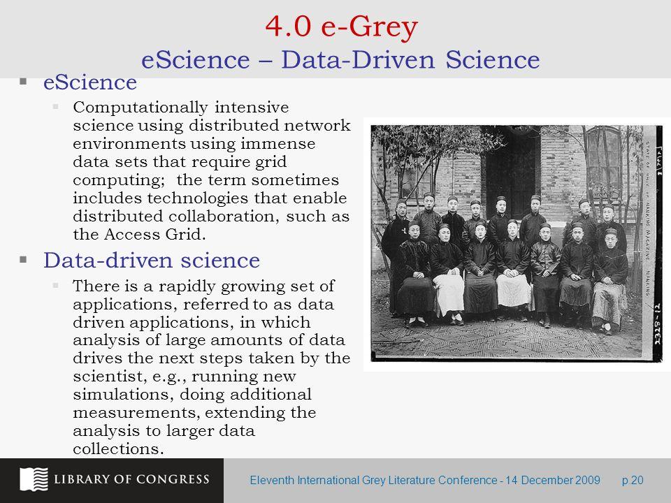 Eleventh International Grey Literature Conference - 14 December 2009p.20 4.0 e-Grey eScience – Data-Driven Science eScience Computationally intensive
