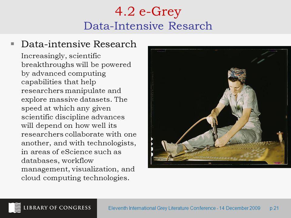 Eleventh International Grey Literature Conference - 14 December 2009p.21 4.2 e-Grey Data-Intensive Resarch Data-intensive Research Increasingly, scien