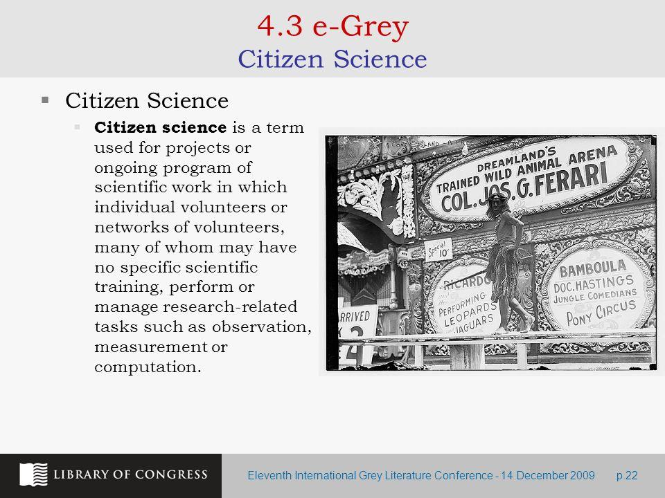 Eleventh International Grey Literature Conference - 14 December 2009p.22 4.3 e-Grey Citizen Science Citizen Science Citizen science is a term used for