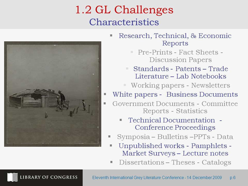 Eleventh International Grey Literature Conference - 14 December 2009p.6 1.2 GL Challenges Characteristics Research, Technical, & Economic Reports Pre-