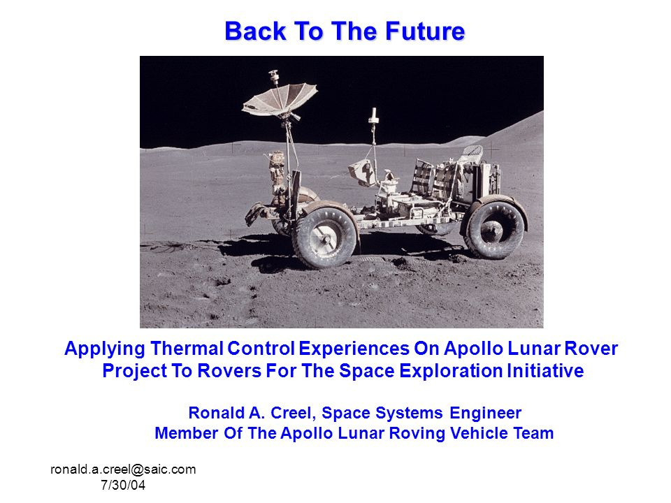 ronald.a.creel@saic.com 7/30/04 Back To The Future Applying Thermal Control Experiences On Apollo Lunar Rover Project To Rovers For The Space Exploration Initiative Ronald A.