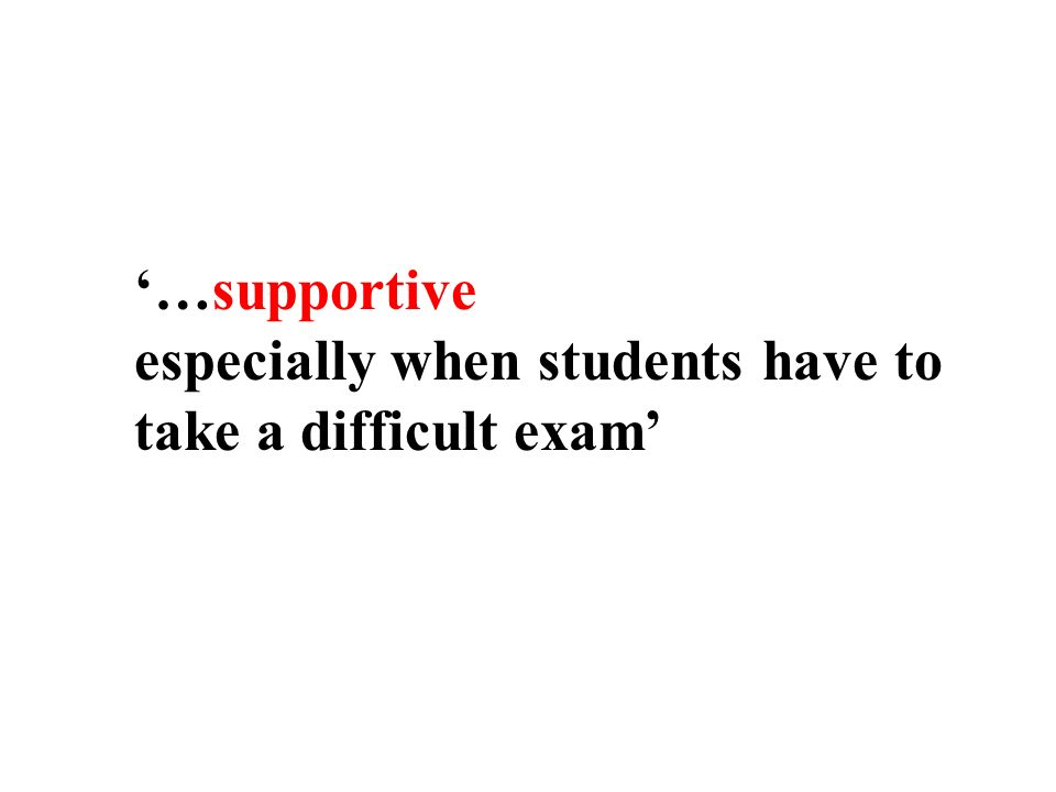…supportive especially when students have to take a difficult exam