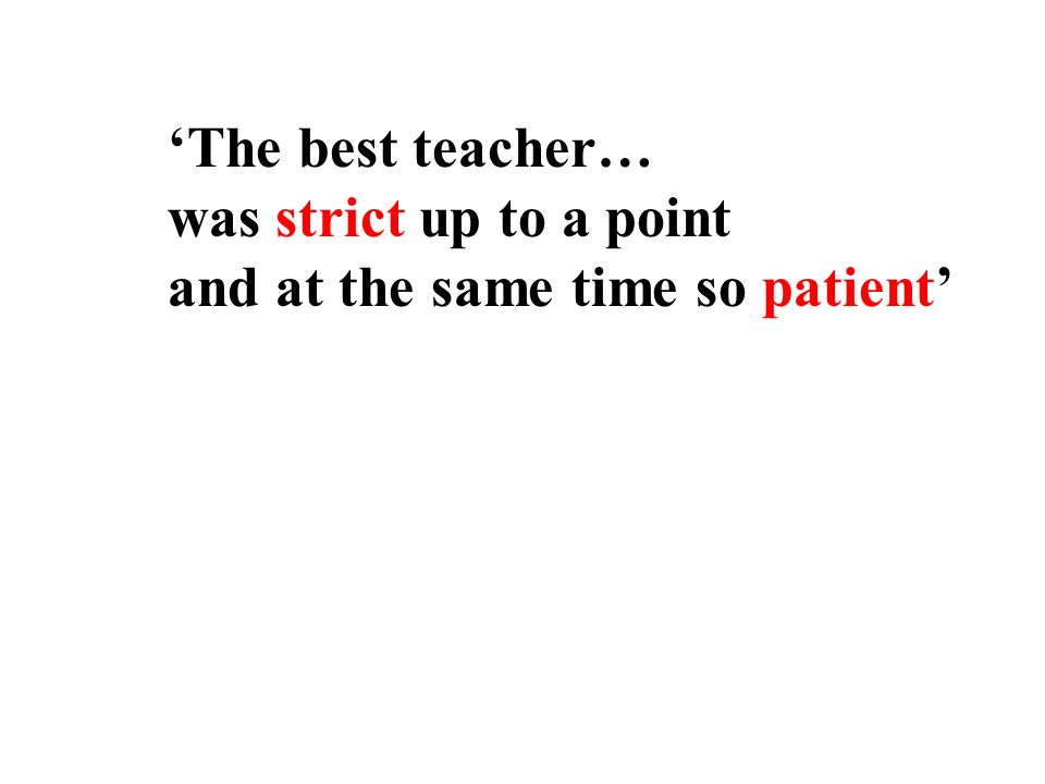 The best teacher… was strict up to a point and at the same time so patient