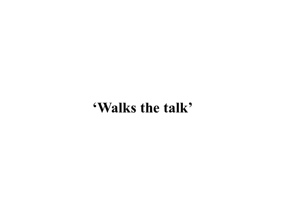 Walks the talk