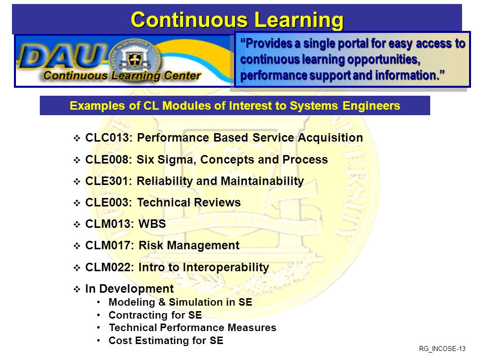 RG_INCOSE-13 Continuous Learning Continuous Learning Provides a single portal for easy access to continuous learning opportunities, performance support and information.