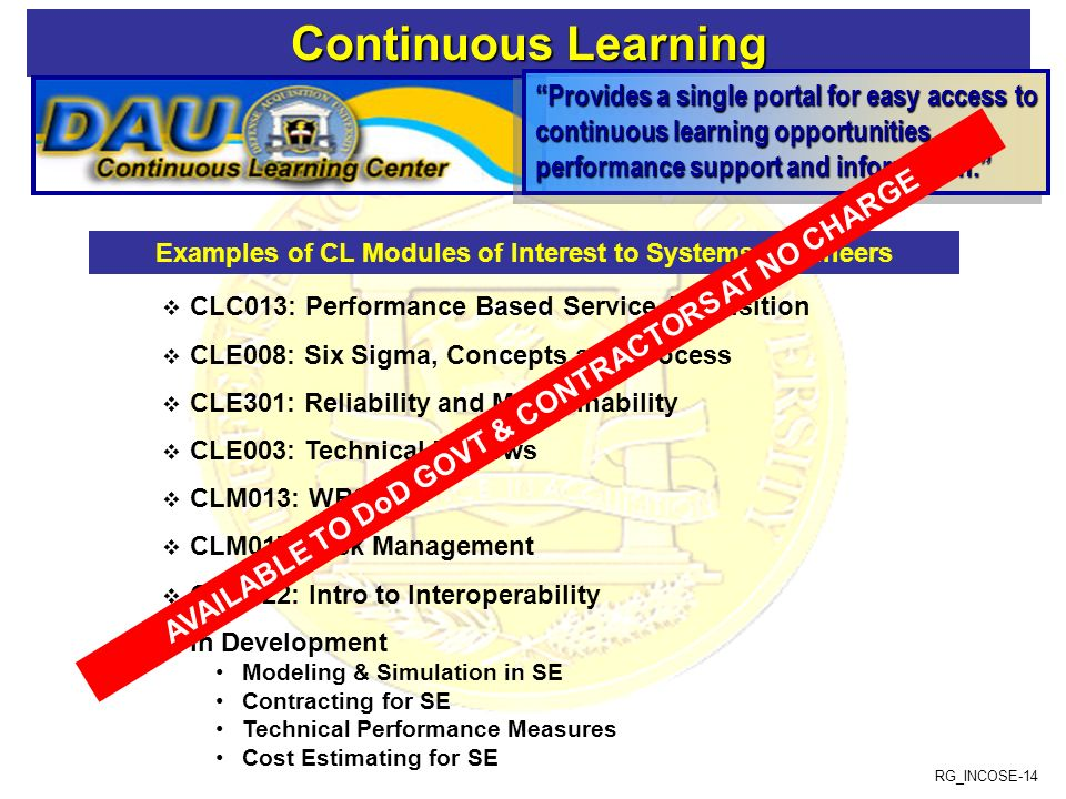 RG_INCOSE-14 Continuous Learning Continuous Learning Provides a single portal for easy access to continuous learning opportunities, performance suppor