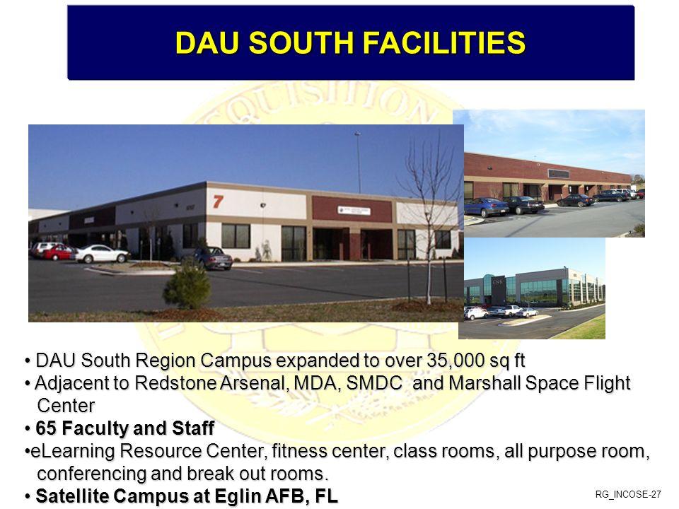 RG_INCOSE-27 DAU SOUTH FACILITIES DAU SOUTH FACILITIES DAU South Region Campus expanded to over 35,000 sq ft DAU South Region Campus expanded to over