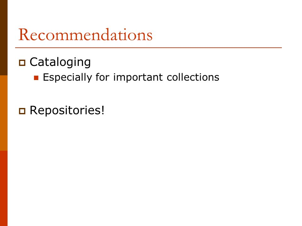 Recommendations Cataloging Especially for important collections Repositories!
