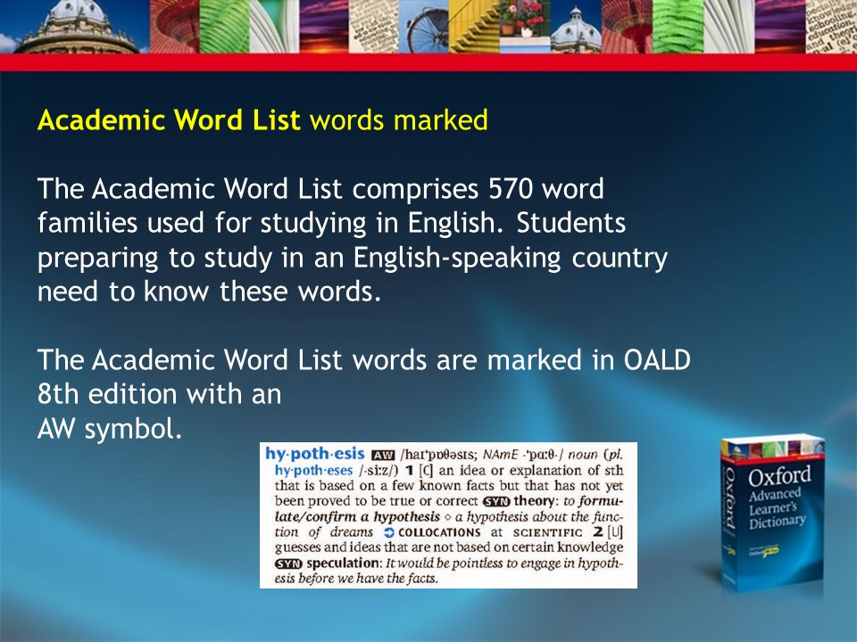 Academic Word List words marked The Academic Word List comprises 570 word families used for studying in English.