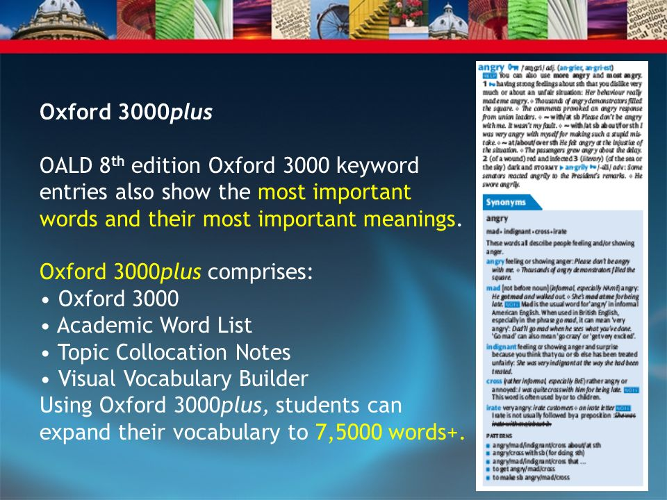 Oxford 3000plus OALD 8 th edition Oxford 3000 keyword entries also show the most important words and their most important meanings.
