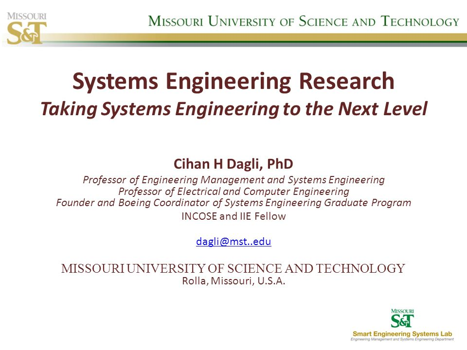 Outline Introduction – Need for Systems Architecting and Engineering – DoD Systems Engineering Vision 2020 Academia Needs Missouri S&Ts Approach – Smart Systems Architecting – Courses – Industry Cooperation Future Of Systems Architecting