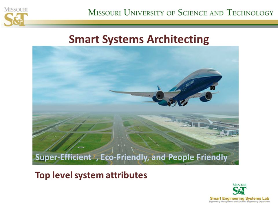 Super-Efficient, Eco-Friendly, and People Friendly Top level system attributes Smart Systems Architecting