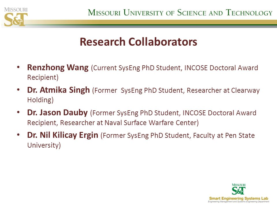 Research Collaborators Renzhong Wang (Current SysEng PhD Student, INCOSE Doctoral Award Recipient) Dr. Atmika Singh (Former SysEng PhD Student, Resear