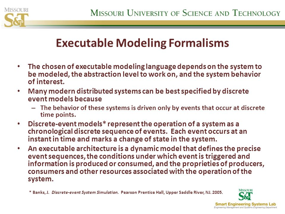 Executable Modeling Formalisms The chosen of executable modeling language depends on the system to be modeled, the abstraction level to work on, and t