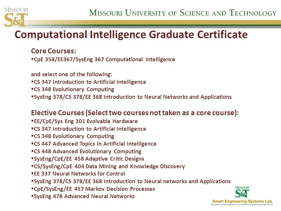 Core Courses: CpE 358/EE367/SysEng 367 Computational Intelligence and select one of the following: CS 347 Introduction to Artificial Intelligence CS 3