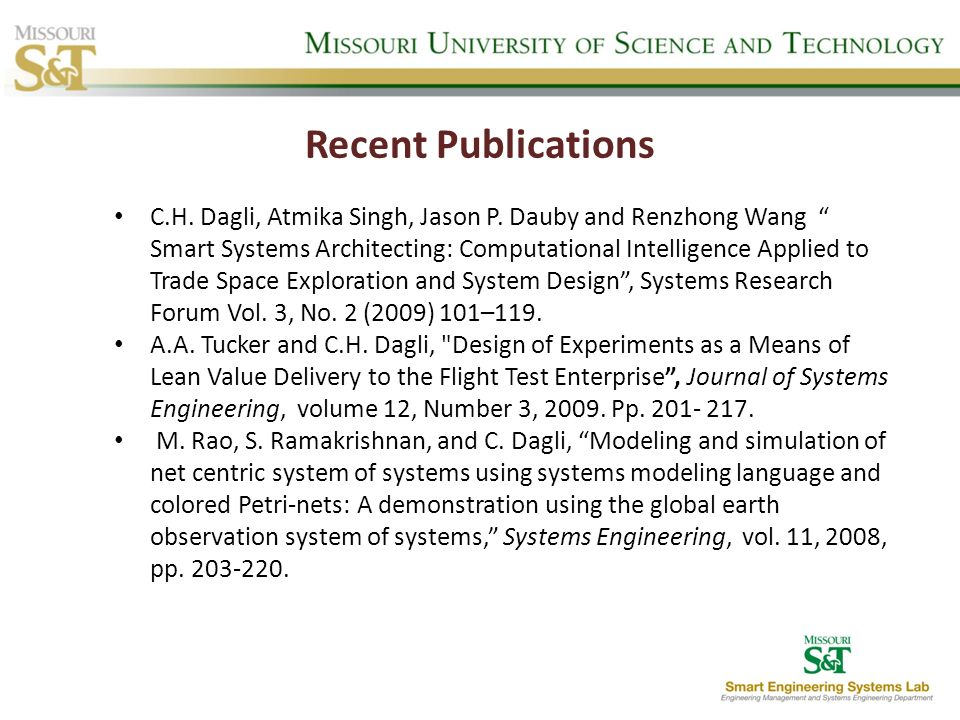 Recent Publications C.H. Dagli, Atmika Singh, Jason P. Dauby and Renzhong Wang Smart Systems Architecting: Computational Intelligence Applied to Trade
