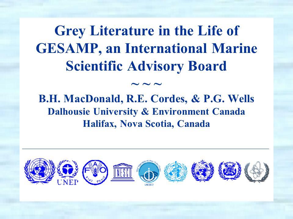 Grey Literature in the Life of GESAMP, an International Marine Scientific Advisory Board ~ ~ ~ B.H.