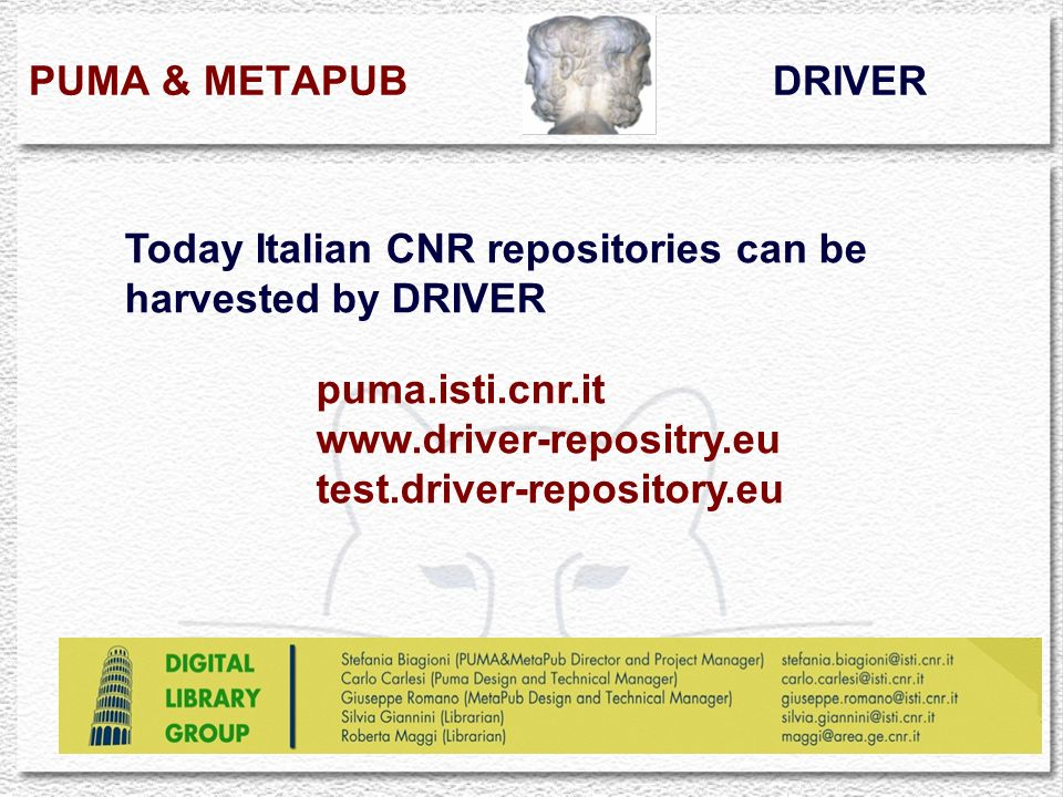 PUMA & METAPUB DRIVER puma.isti.cnr.it www.driver-repositry.eu test.driver-repository.eu Today Italian CNR repositories can be harvested by DRIVER