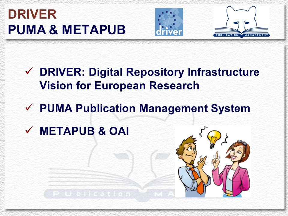 DRIVER PUMA & METAPUB DRIVER: Digital Repository Infrastructure Vision for European Research PUMA Publication Management System METAPUB & OAI