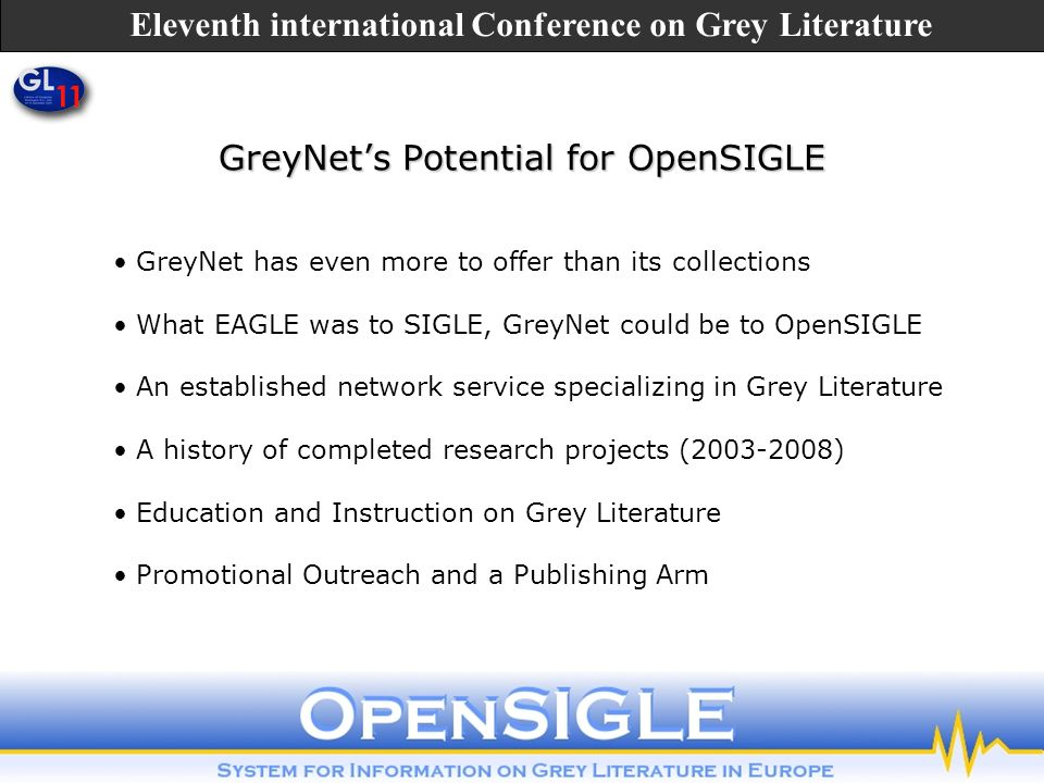 GreyNets Potential for OpenSIGLE GreyNet has even more to offer than its collections What EAGLE was to SIGLE, GreyNet could be to OpenSIGLE An establi