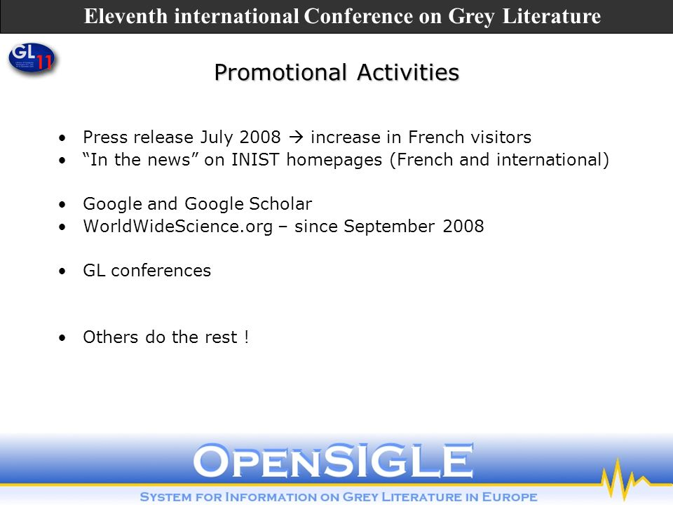Press release July 2008 increase in French visitors In the news on INIST homepages (French and international) Google and Google Scholar WorldWideScience.org – since September 2008 GL conferences Others do the rest .