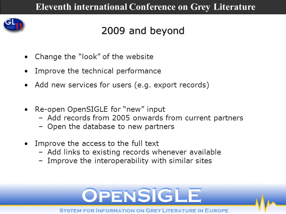 Change the look of the website Improve the technical performance Add new services for users (e.g. export records) Re-open OpenSIGLE for new input –Add