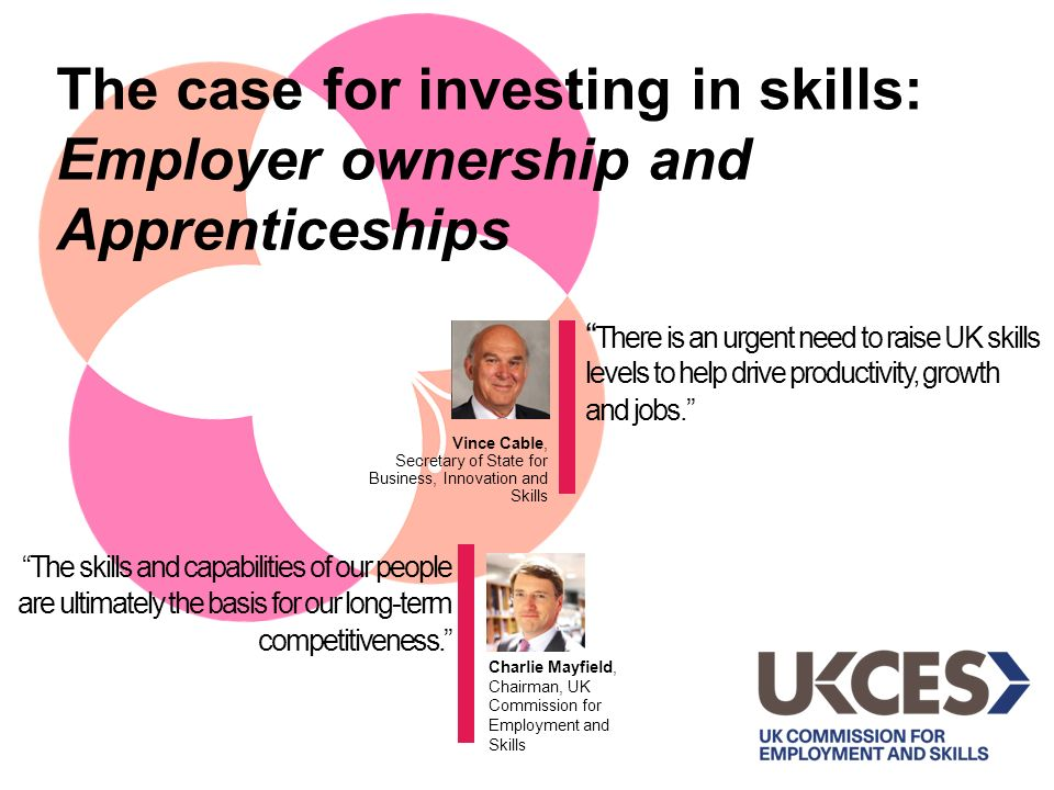 Productivity and growth driven by improved skills, supported by strong collaboration between employers, trade unions and providers More private investment in skills So what are we looking for now.