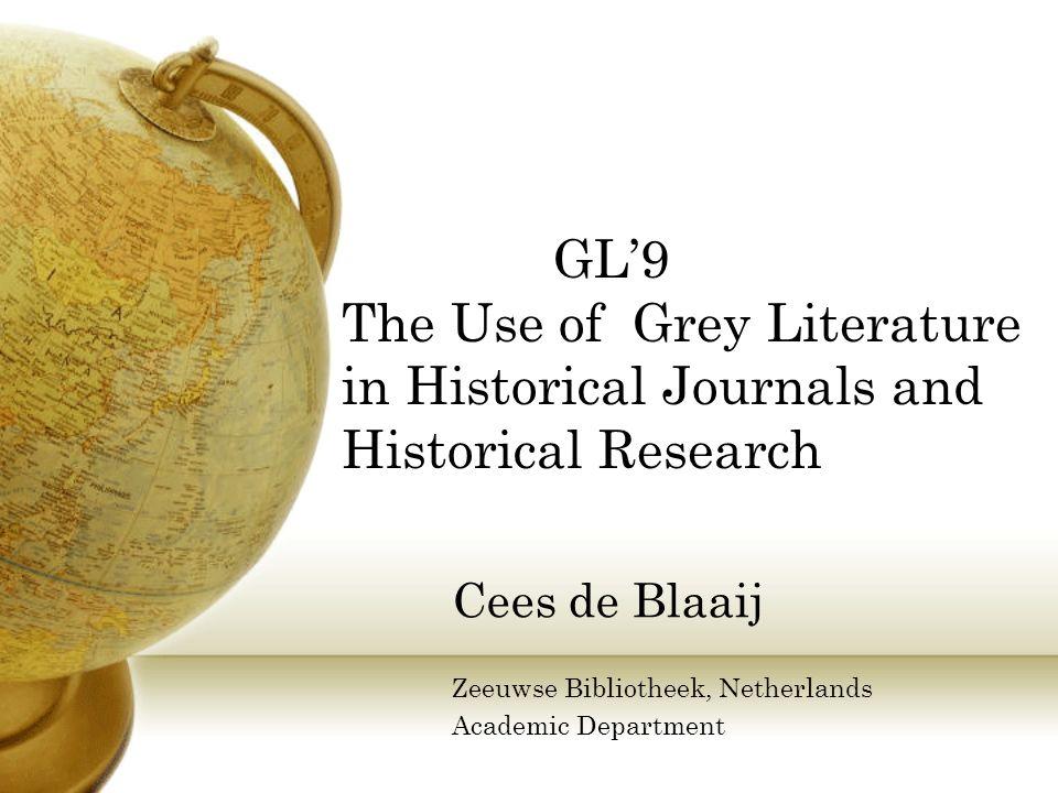 GL9 The Use of Grey Literature in Historical Journals and Historical Research Cees de Blaaij Zeeuwse Bibliotheek, Netherlands Academic Department
