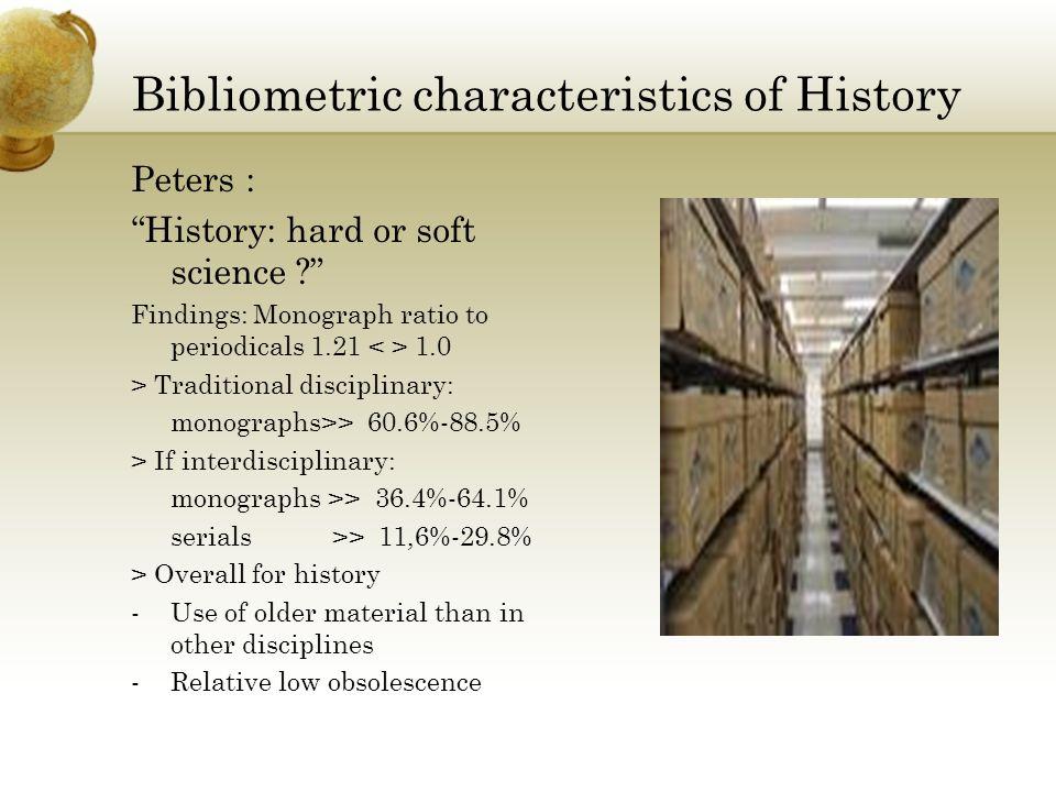 Bibliometric characteristics of History Peters : History: hard or soft science .