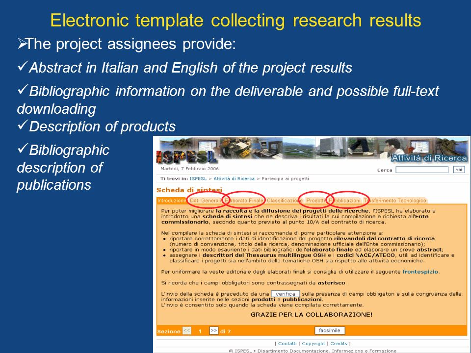 Electronic template collecting research results The project assignees provide: Abstract in Italian and English of the project results Bibliographic information on the deliverable and possible full-text downloading Description of products Bibliographic description of publications