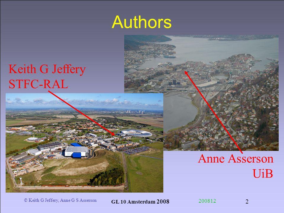 © Keith G Jeffery, Anne G S Asserson GL 10 Amsterdam 2008 200812 2 Authors Anne Asserson UiB Keith G Jeffery STFC-RAL