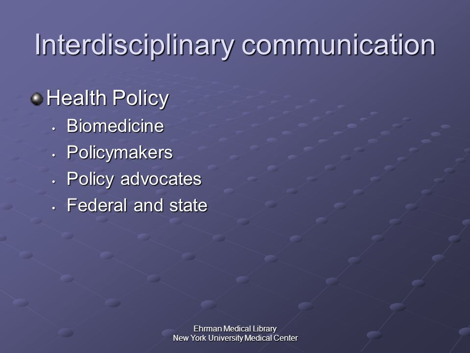 Ehrman Medical Library New York University Medical Center Interdisciplinary communication Health Policy Biomedicine Biomedicine Policymakers Policymak
