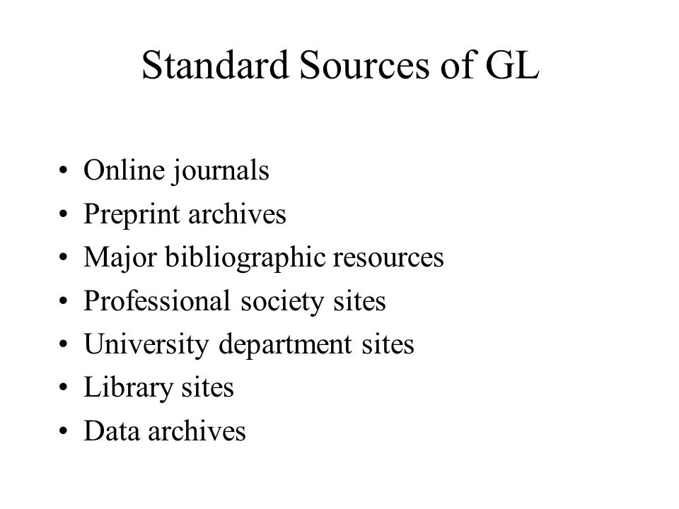 Standard Sources of GL Online journals Preprint archives Major bibliographic resources Professional society sites University department sites Library sites Data archives