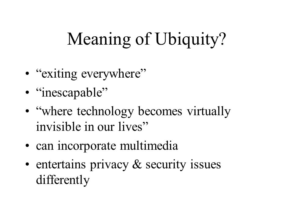 Meaning of Ubiquity.