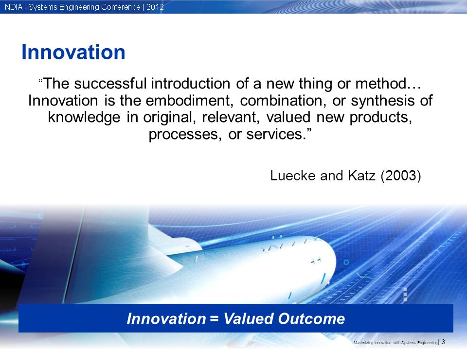 Copyright © 2012 Boeing. All rights reserved. Innovation Innovation = Valued Outcome The successful introduction of a new thing or method… Innovation