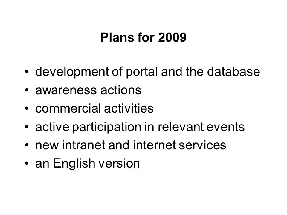 Plans for 2009 development of portal and the database awareness actions commercial activities active participation in relevant events new intranet and internet services an English version