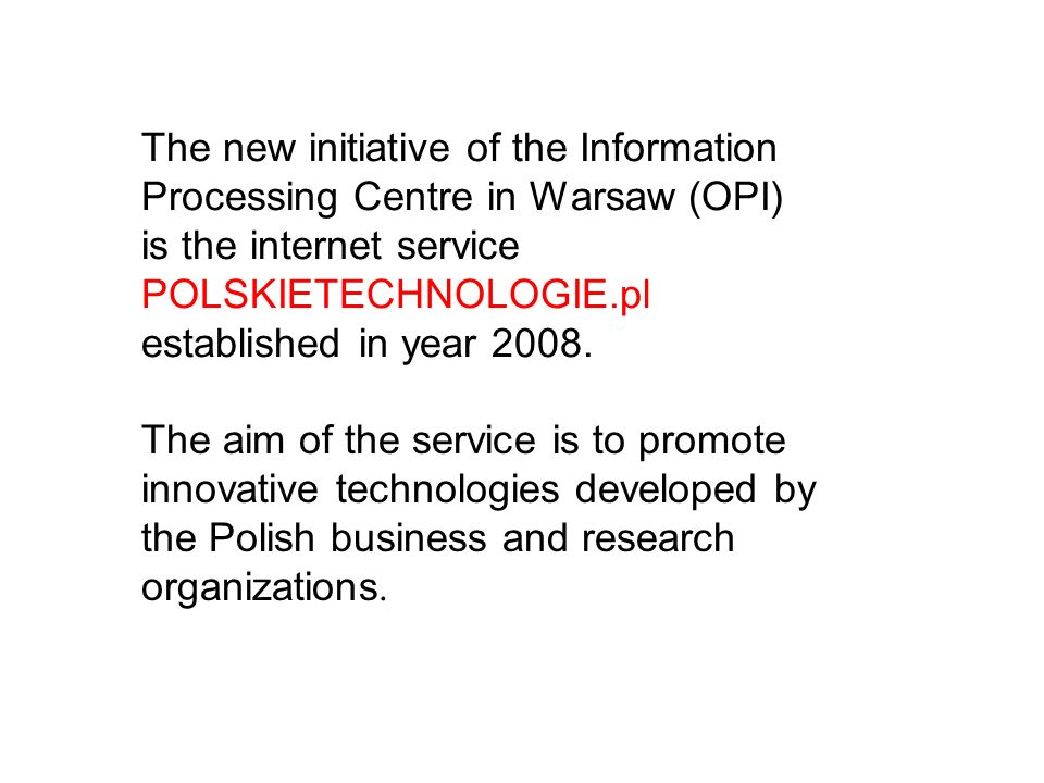 The new initiative of the Information Processing Centre in Warsaw (OPI) is the internet service POLSKIETECHNOLOGIE.pl established in year 2008.