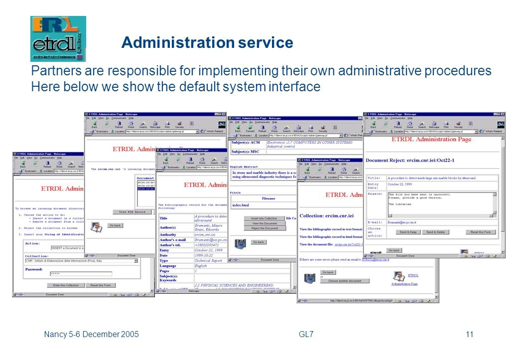 Nancy 5-6 December 2005GL711 Administration service Partners are responsible for implementing their own administrative procedures Here below we show the default system interface