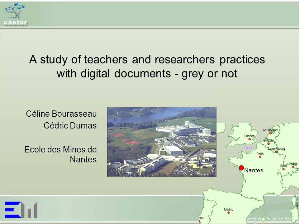 A study of teachers and researchers practices with digital documents - grey or not Céline Bourasseau Cédric Dumas Ecole des Mines de Nantes Nantes