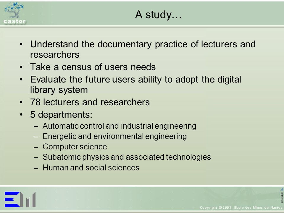A study… Understand the documentary practice of lecturers and researchers Take a census of users needs Evaluate the future users ability to adopt the