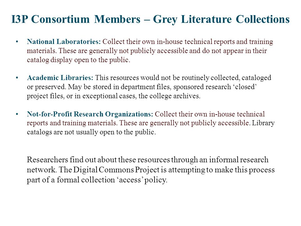 I3P Consortium Members – Grey Literature Collections National Laboratories: Collect their own in-house technical reports and training materials. These