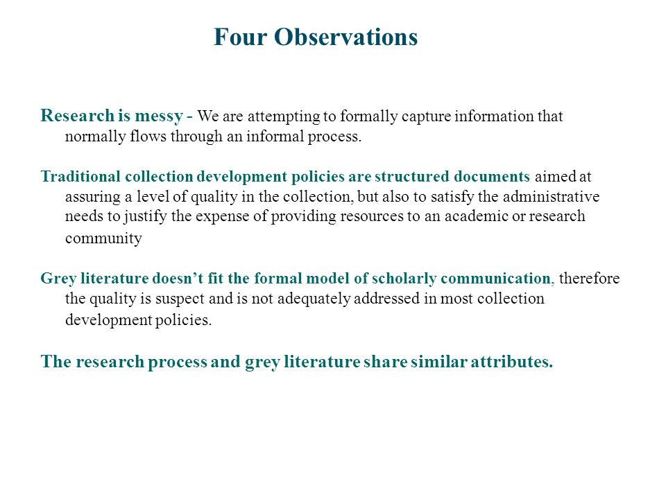 Four Observations Research is messy - We are attempting to formally capture information that normally flows through an informal process. Traditional c