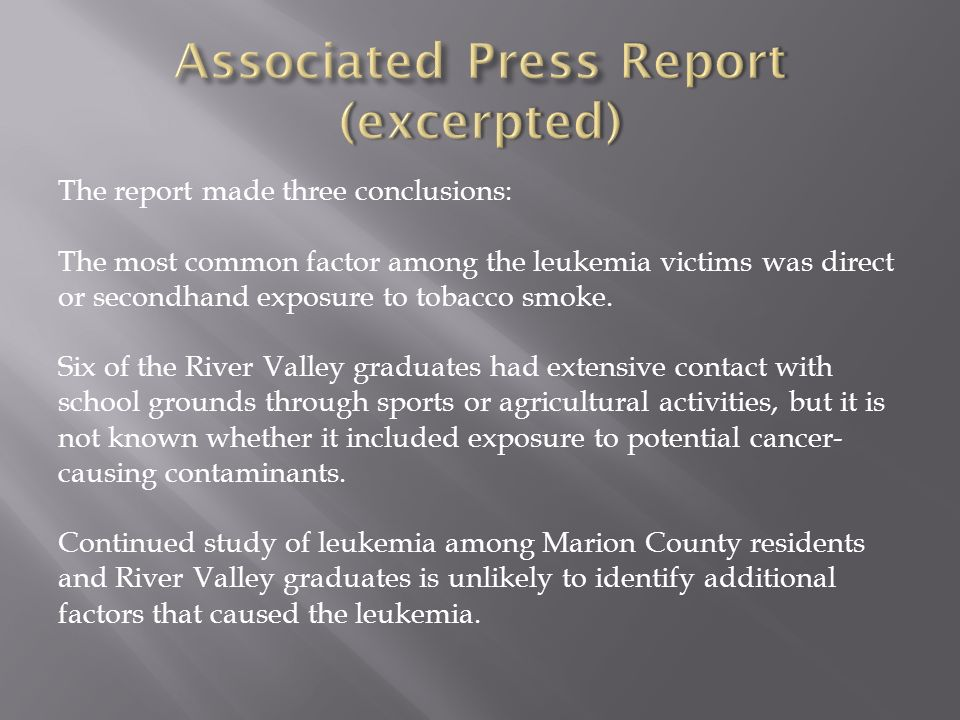 The report made three conclusions: The most common factor among the leukemia victims was direct or secondhand exposure to tobacco smoke. Six of the Ri