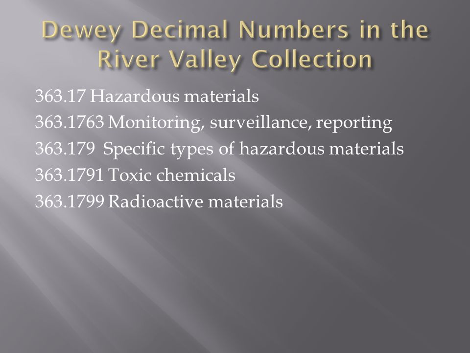 363.17 Hazardous materials 363.1763 Monitoring, surveillance, reporting 363.179 Specific types of hazardous materials 363.1791 Toxic chemicals 363.1799 Radioactive materials