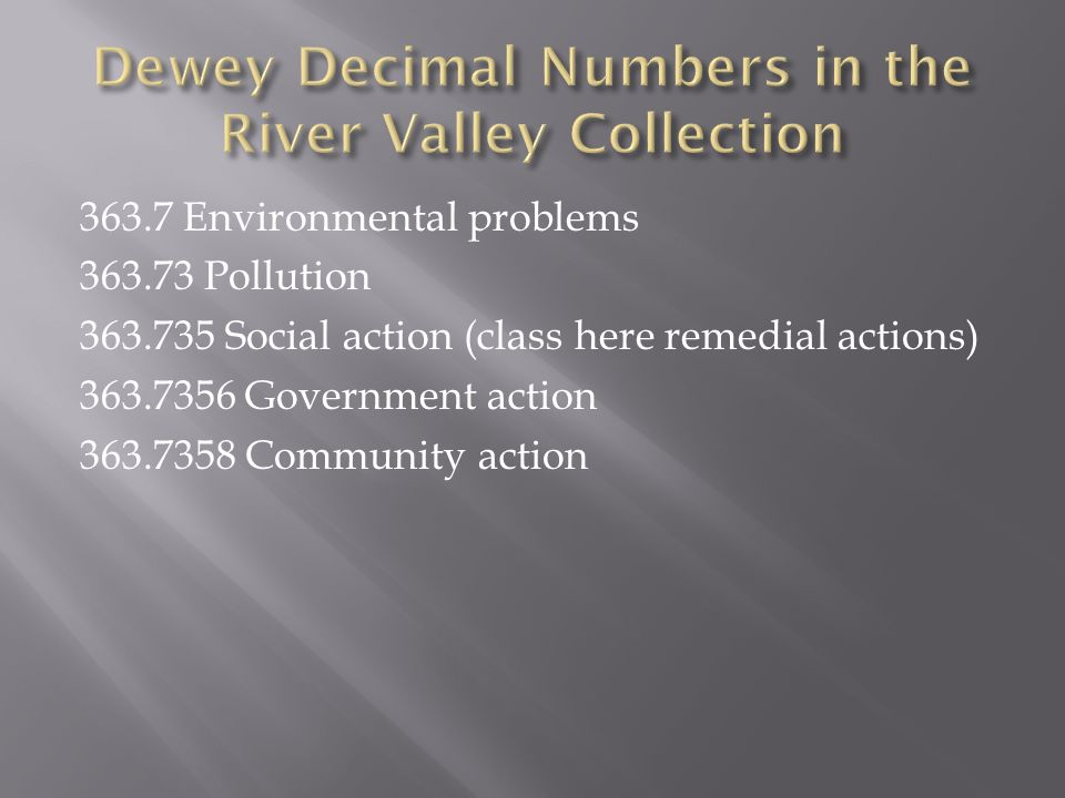 363.7 Environmental problems 363.73 Pollution 363.735 Social action (class here remedial actions) 363.7356 Government action 363.7358 Community action
