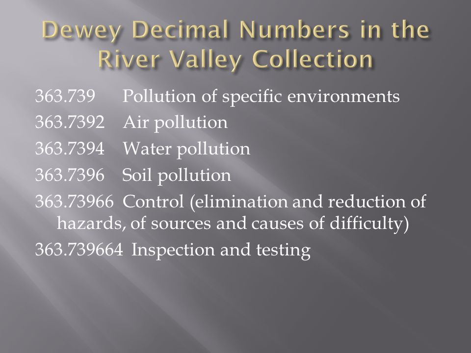 363.739Pollution of specific environments 363.7392 Air pollution 363.7394 Water pollution 363.7396 Soil pollution 363.73966 Control (elimination and reduction of hazards, of sources and causes of difficulty) 363.739664 Inspection and testing